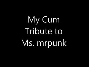 My Cum Tribute to Ms. mrpunk